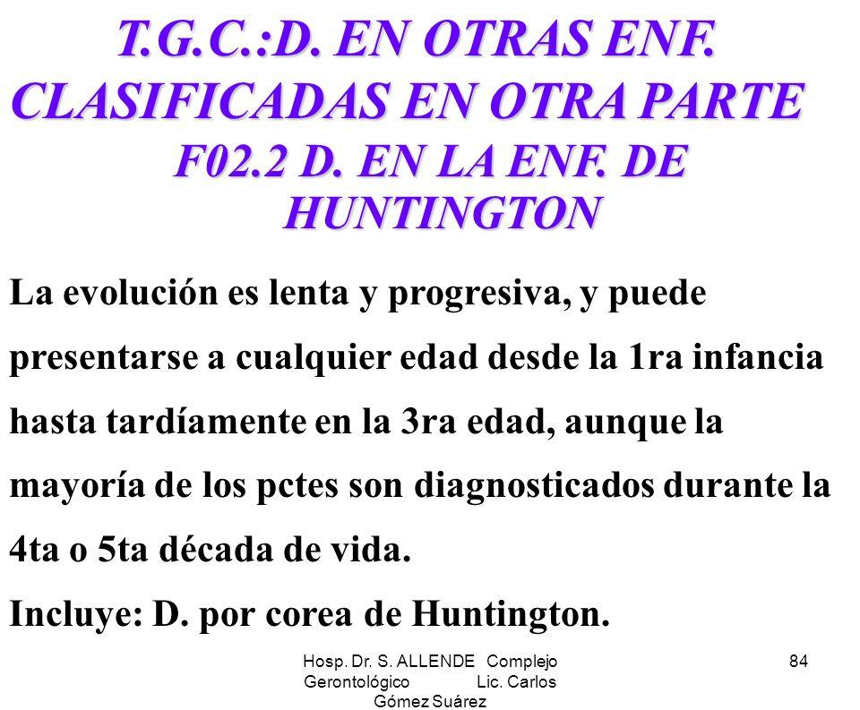 Hosp. Dr. S. ALLENDE Complejo Gerontológico Lic. Carlos Gómez Suárez 84 T.G.C.:D. EN OTRAS ENF. CLASIFICADAS EN OTRA PARTE T.G.C.:D. EN OTRAS ENF. CLA