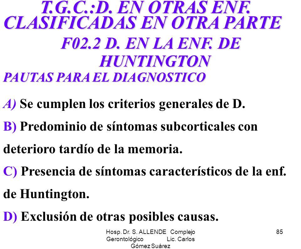 Hosp. Dr. S. ALLENDE Complejo Gerontológico Lic. Carlos Gómez Suárez 85 T.G.C.:D. EN OTRAS ENF. CLASIFICADAS EN OTRA PARTE T.G.C.:D. EN OTRAS ENF. CLA