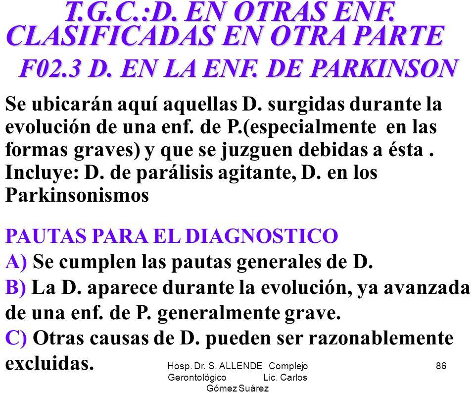 Hosp. Dr. S. ALLENDE Complejo Gerontológico Lic. Carlos Gómez Suárez 86 T.G.C.:D. EN OTRAS ENF. CLASIFICADAS EN OTRA PARTE T.G.C.:D. EN OTRAS ENF. CLA