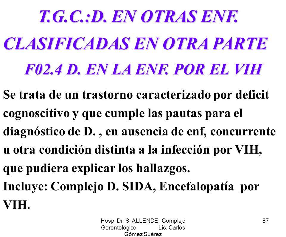 Hosp. Dr. S. ALLENDE Complejo Gerontológico Lic. Carlos Gómez Suárez 87 T.G.C.:D. EN OTRAS ENF. CLASIFICADAS EN OTRA PARTE T.G.C.:D. EN OTRAS ENF. CLA