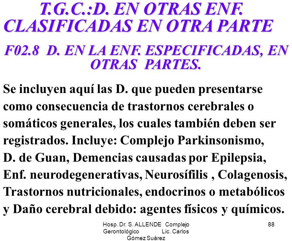 Hosp. Dr. S. ALLENDE Complejo Gerontológico Lic. Carlos Gómez Suárez 88 T.G.C.:D. EN OTRAS ENF. CLASIFICADAS EN OTRA PARTE T.G.C.:D. EN OTRAS ENF. CLA
