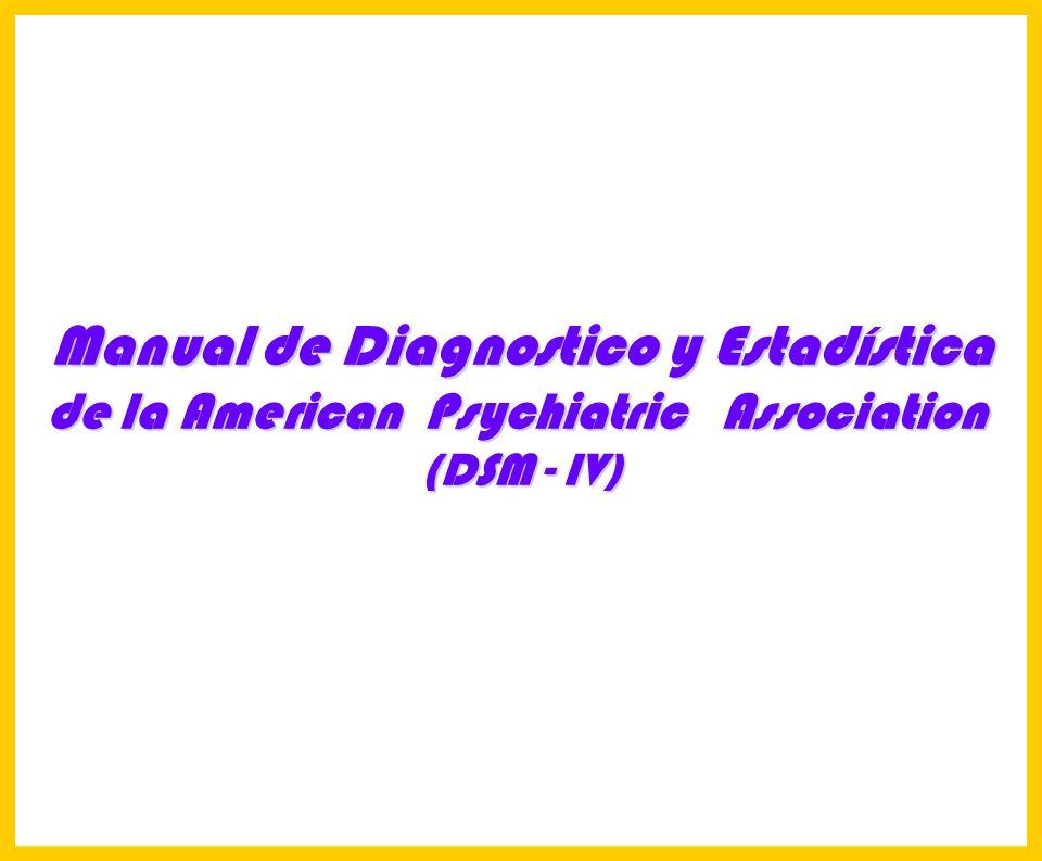 Hosp. Dr. S. ALLENDE Complejo Gerontológico Lic. Carlos Gómez Suárez 90 Manual de Diagnostico y Estadística de la American Psychiatric Association (DS