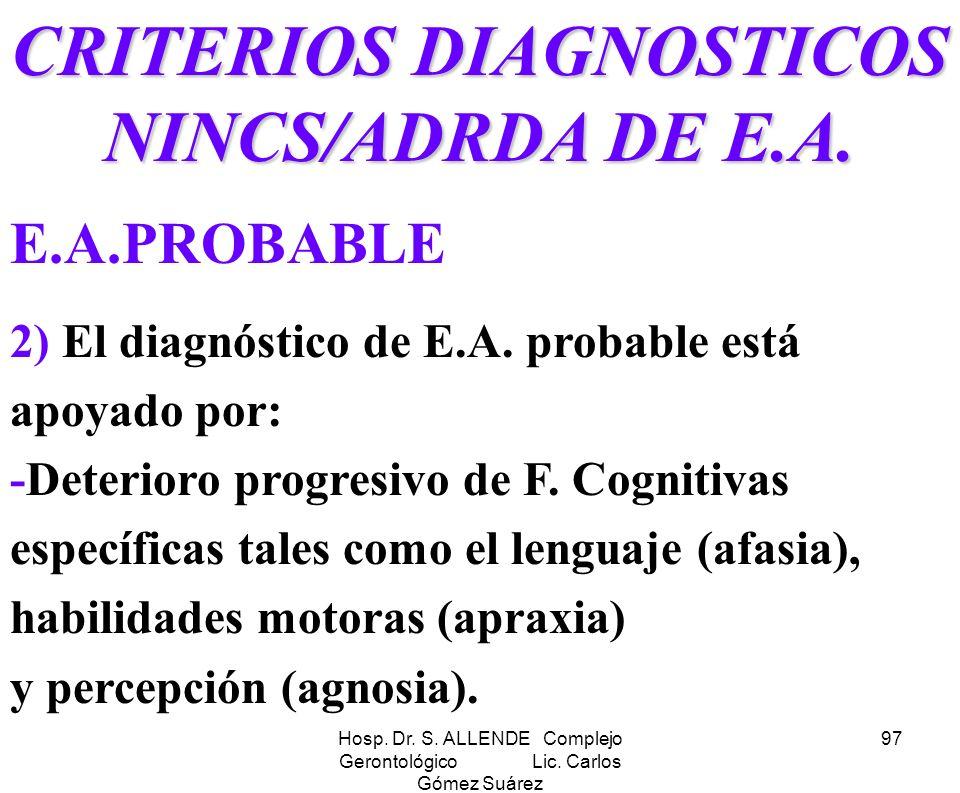 Hosp. Dr. S. ALLENDE Complejo Gerontológico Lic. Carlos Gómez Suárez 97 CRITERIOS DIAGNOSTICOS NINCS/ADRDA DE E.A. E.A.PROBABLE 2) El diagnóstico de E