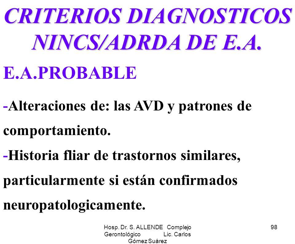 Hosp. Dr. S. ALLENDE Complejo Gerontológico Lic. Carlos Gómez Suárez 98 CRITERIOS DIAGNOSTICOS NINCS/ADRDA DE E.A. E.A.PROBABLE -Alteraciones de: las