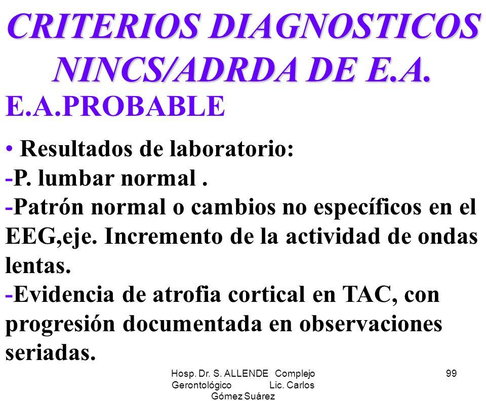 Hosp. Dr. S. ALLENDE Complejo Gerontológico Lic. Carlos Gómez Suárez 99 CRITERIOS DIAGNOSTICOS NINCS/ADRDA DE E.A. E.A.PROBABLE Resultados de laborato