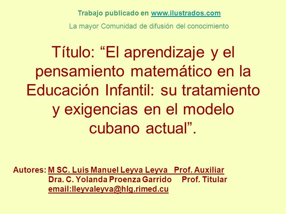 Título: El aprendizaje y el pensamiento matemático en la Educación Infantil: su tratamiento y exigencias en el modelo cubano actual. Autores: M SC. Lu