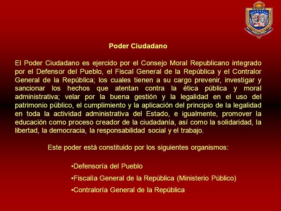 Poder Ciudadano El Poder Ciudadano es ejercido por el Consejo Moral Republicano integrado por el Defensor del Pueblo, el Fiscal General de la Repúblic