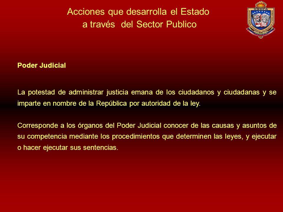 Acciones que desarrolla el Estado a través del Sector Publico Poder Judicial La potestad de administrar justicia emana de los ciudadanos y ciudadanas