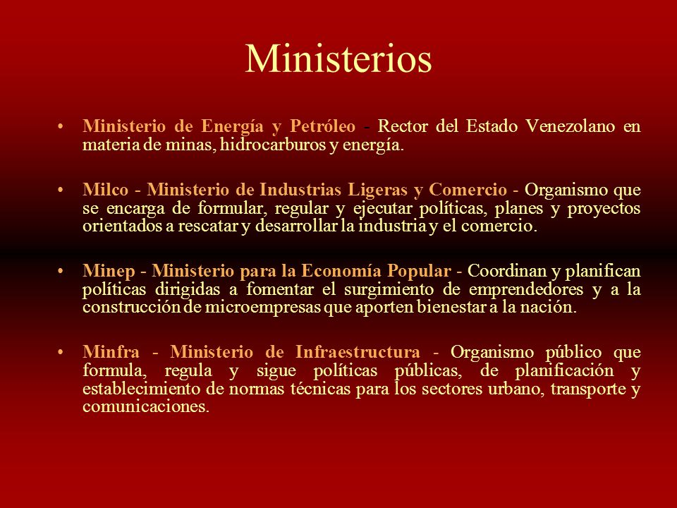Ministerios Ministerio de Energía y Petróleo - Rector del Estado Venezolano en materia de minas, hidrocarburos y energía. Milco - Ministerio de Indust