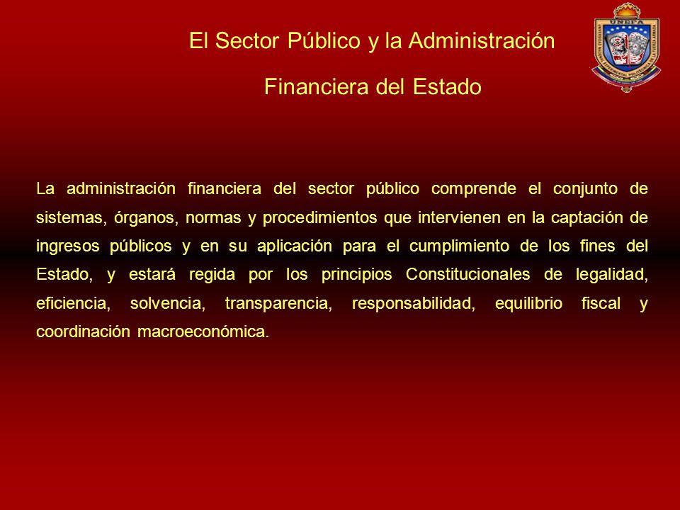 El Sector Público y la Administración Financiera del Estado La administración financiera del sector público comprende el conjunto de sistemas, órganos