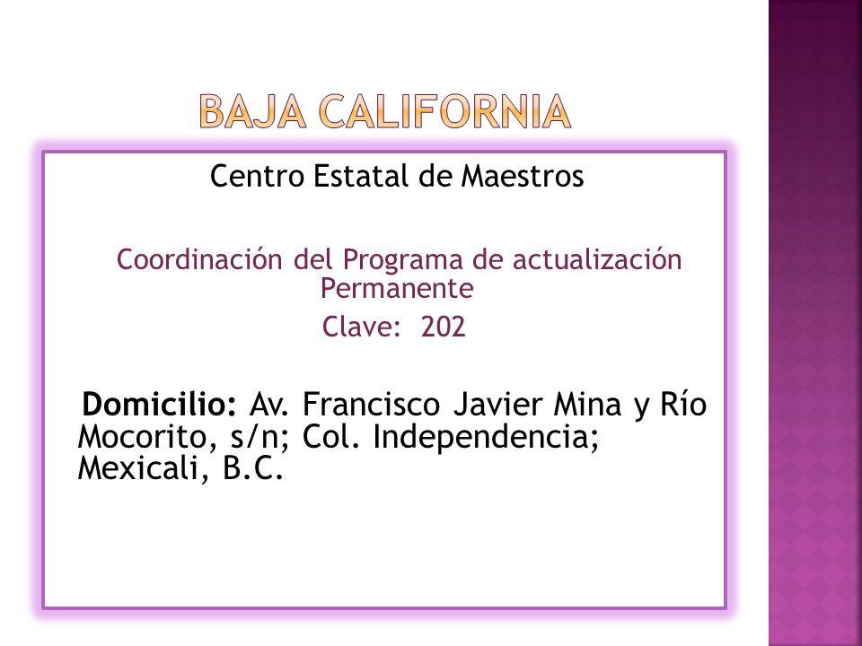 Centro Estatal de Maestros Coordinación del Programa de actualización Permanente Clave: 202 Domicilio: Av.