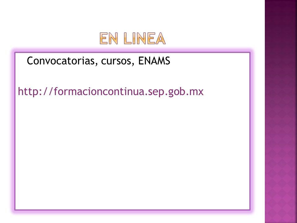 Convocatorias, cursos, ENAMS http://formacioncontinua.sep.gob.mx