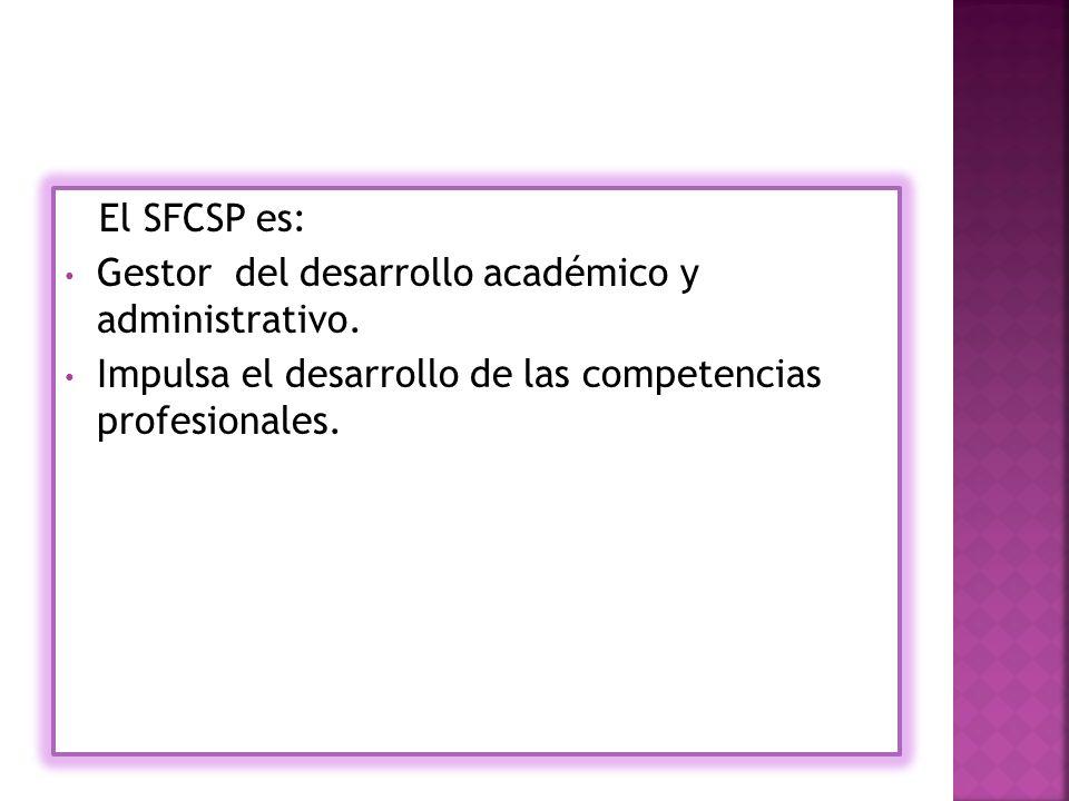 El SFCSP es: Gestor del desarrollo académico y administrativo.