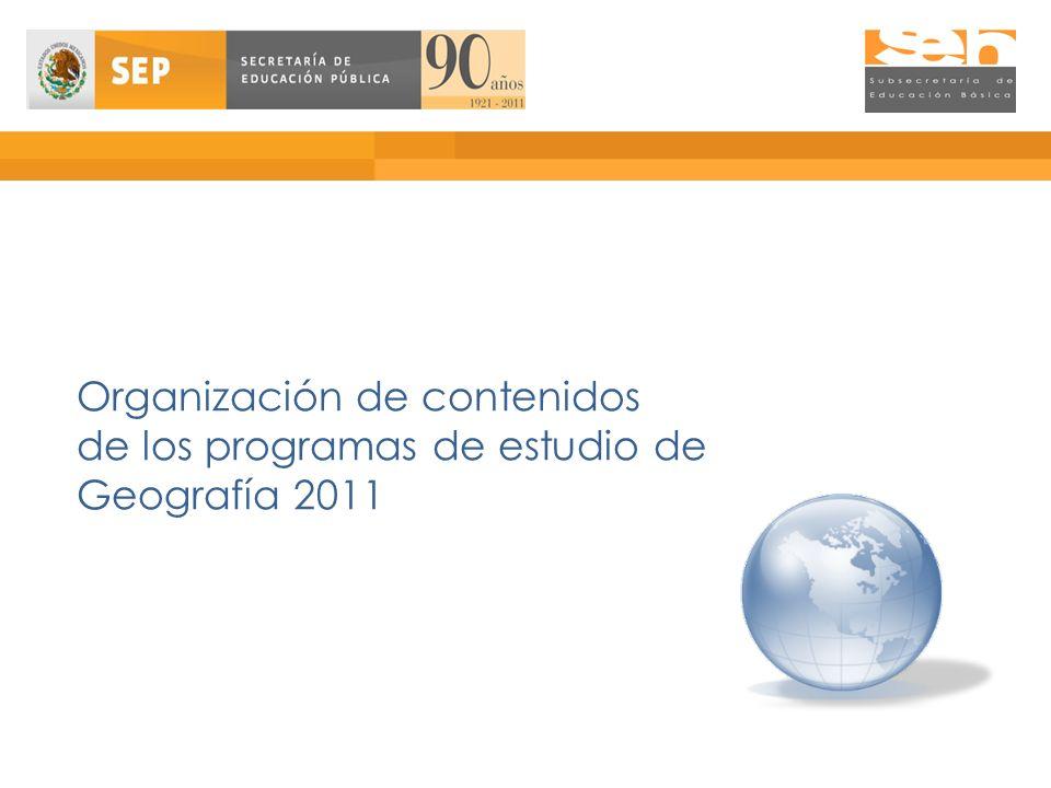 Organización de contenidos de los programas de estudio de Geografía 2011