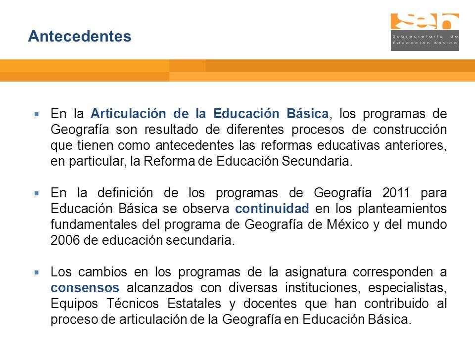 En la Articulación de la Educación Básica, los programas de Geografía son resultado de diferentes procesos de construcción que tienen como antecedente