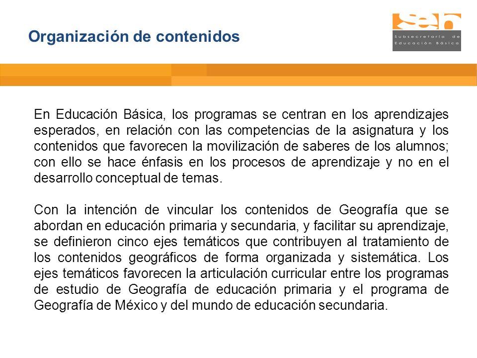 Organización de contenidos En Educación Básica, los programas se centran en los aprendizajes esperados, en relación con las competencias de la asignat