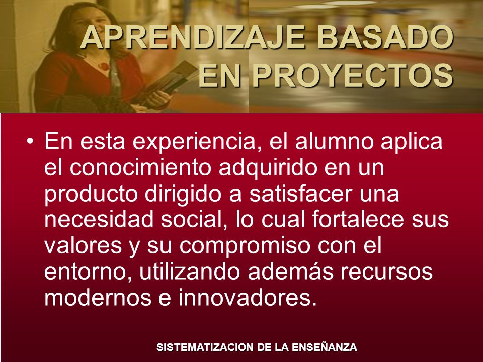 SISTEMATIZACION DE LA ENSEÑANZA ¿Qué es el ABP.¿Qué es el ABP.