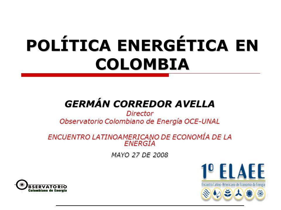 1 POLÍTICA ENERGÉTICA EN COLOMBIA GERMÁN CORREDOR AVELLA Director Observatorio Colombiano de Energía OCE-UNAL ENCUENTRO LATINOAMERICANO DE ECONOMÍA DE