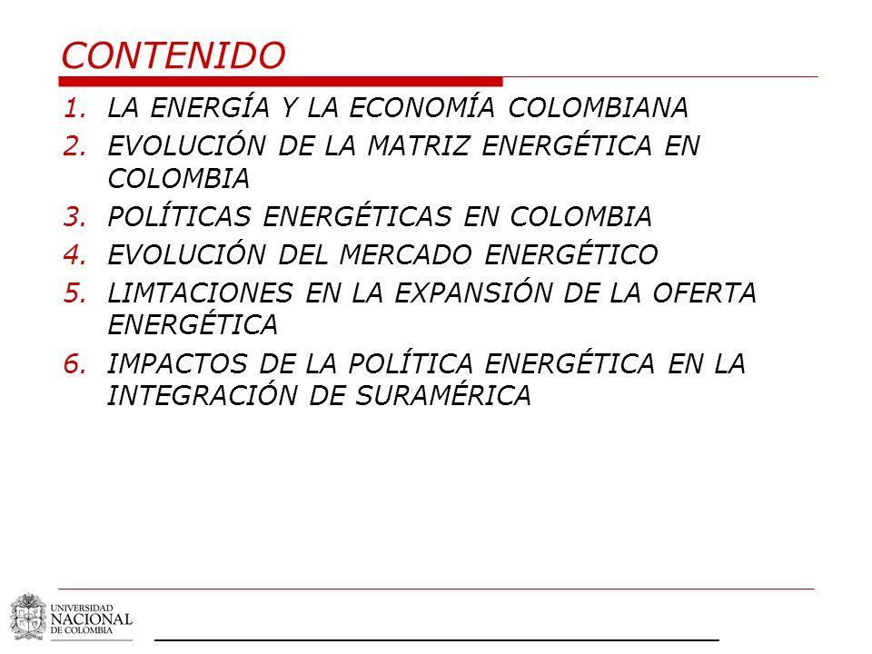 CONTENIDO 1.LA ENERGÍA Y LA ECONOMÍA COLOMBIANA 2.EVOLUCIÓN DE LA MATRIZ ENERGÉTICA EN COLOMBIA 3.POLÍTICAS ENERGÉTICAS EN COLOMBIA 4.EVOLUCIÓN DEL ME