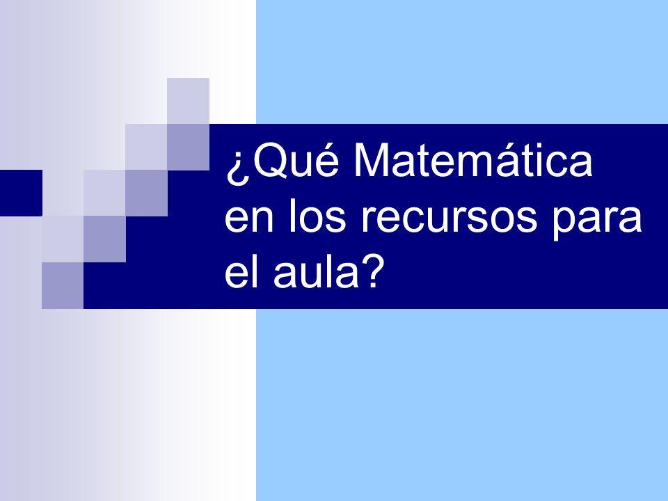 ¿Qué Matemática en los recursos para el aula?