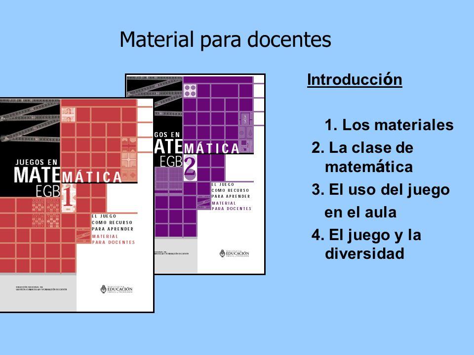 Introducci ó n 1. Los materiales 2. La clase de matem á tica 3. El uso del juego en el aula 4. El juego y la diversidad Material para docentes