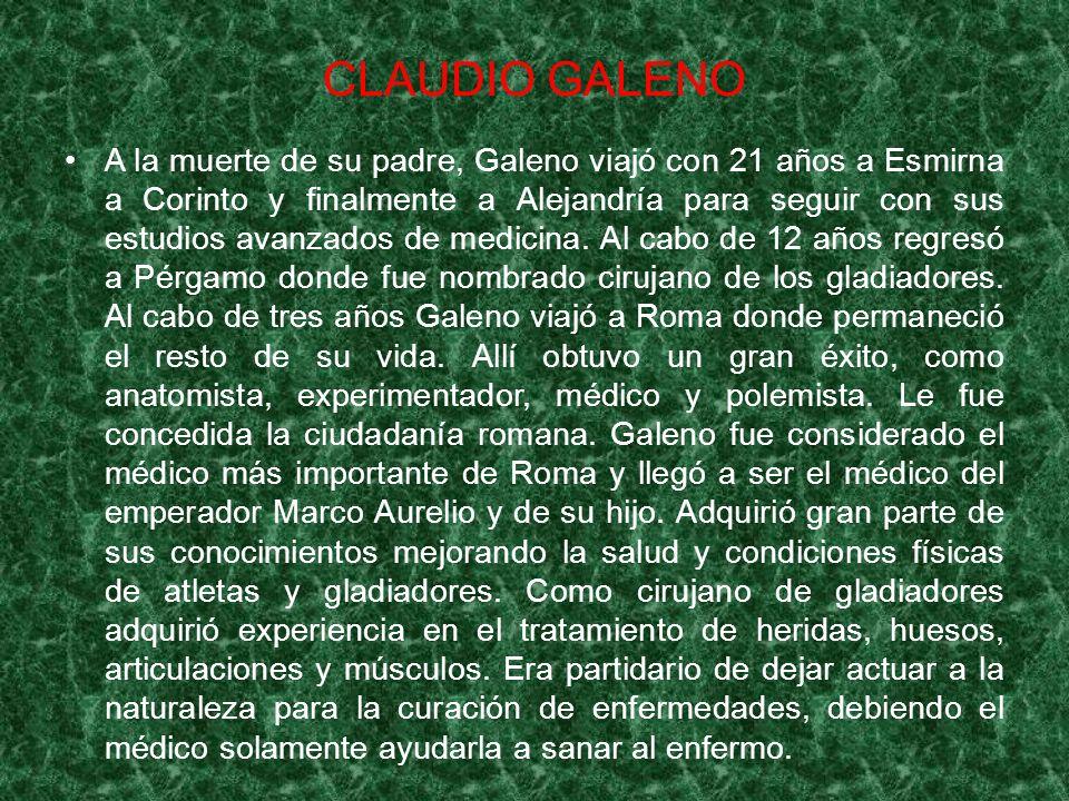 CLAUDIO GALENO A la muerte de su padre, Galeno viajó con 21 años a Esmirna a Corinto y finalmente a Alejandría para seguir con sus estudios avanzados