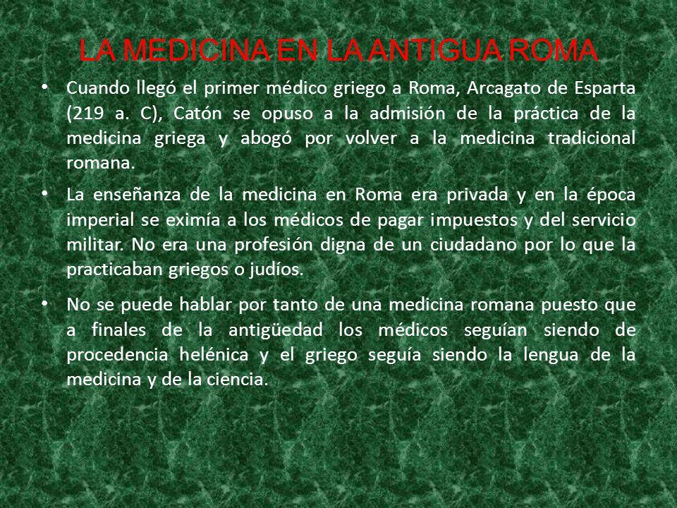 LA MEDICINA EN LA ANTIGUA ROMA Solamente el ejército desarrolló un sistema de hospitalización.