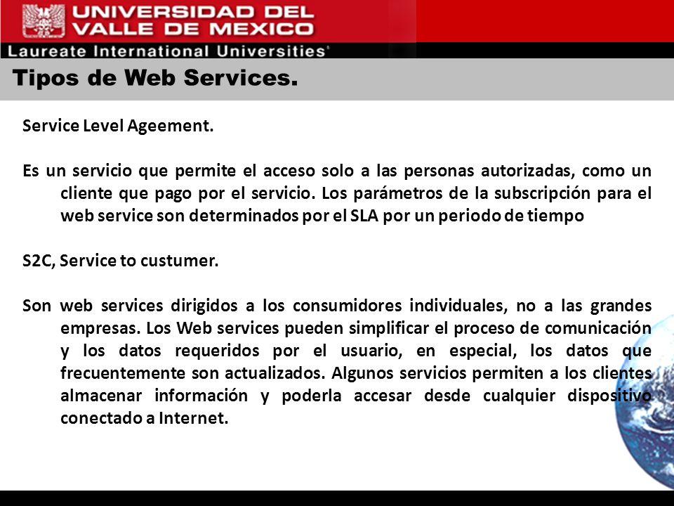 Tipos de Web Services. Service Level Ageement. Es un servicio que permite el acceso solo a las personas autorizadas, como un cliente que pago por el s