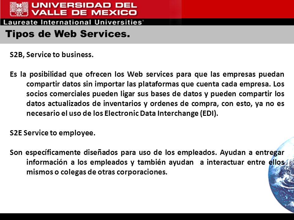 Tipos de Web Services. S2B, Service to business. Es la posibilidad que ofrecen los Web services para que las empresas puedan compartir datos sin impor