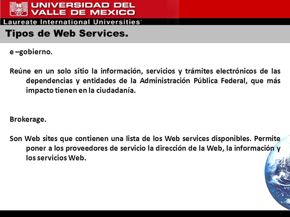 Tipos de Web Services. e –gobierno. Reúne en un solo sitio la información, servicios y trámites electrónicos de las dependencias y entidades de la Adm