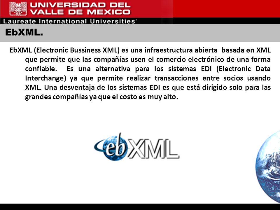 EbXML. EbXML (Electronic Bussiness XML) es una infraestructura abierta basada en XML que permite que las compañías usen el comercio electrónico de una