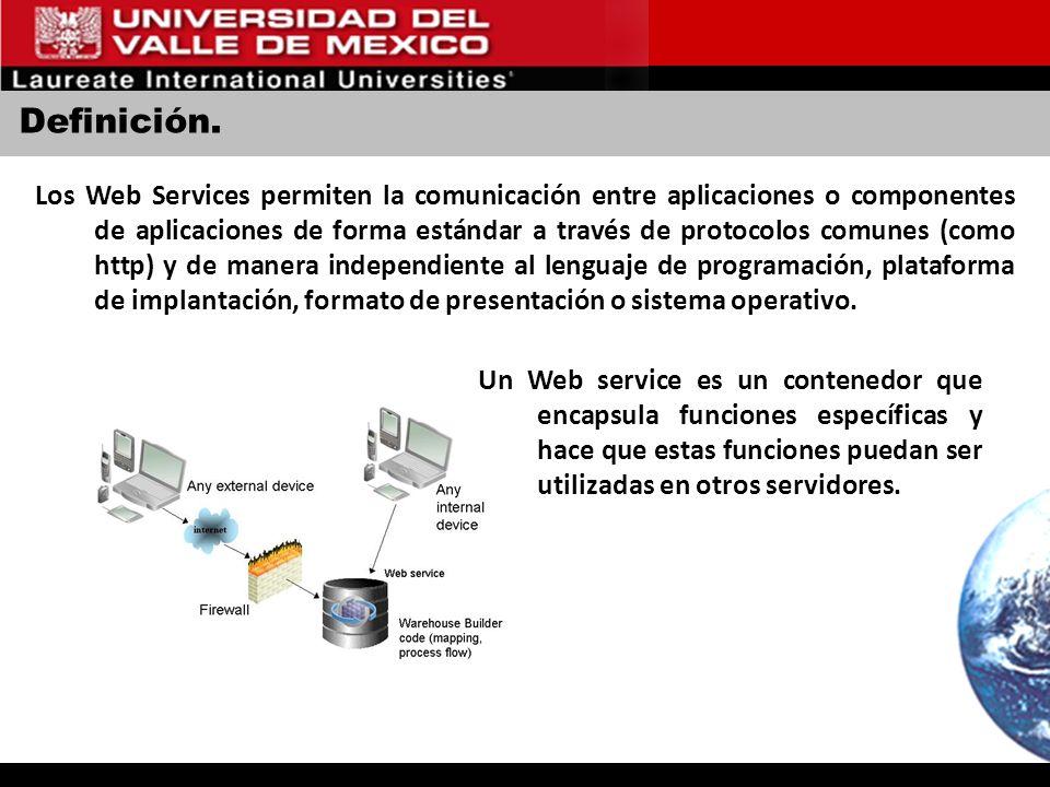 Definición. Los Web Services permiten la comunicación entre aplicaciones o componentes de aplicaciones de forma estándar a través de protocolos comune