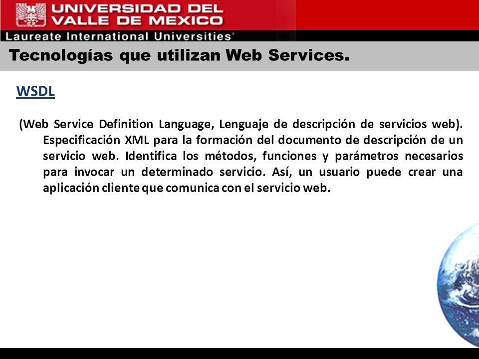 Tecnologías que utilizan Web Services. WSDL (Web Service Definition Language, Lenguaje de descripción de servicios web). Especificación XML para la fo