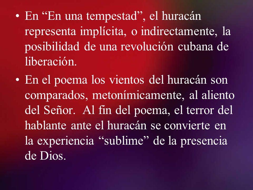 En En una tempestad, el huracán representa implícita, o indirectamente, la posibilidad de una revolución cubana de liberación. En el poema los vientos
