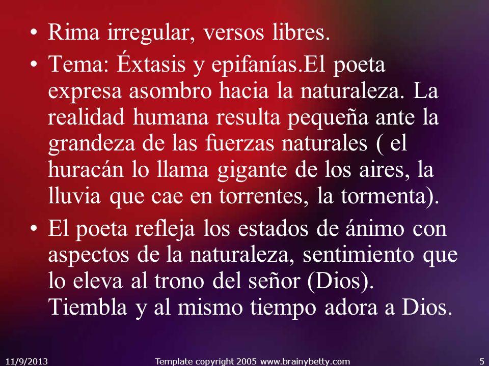 11/9/2013Template copyright 2005 www.brainybetty.com5 Rima irregular, versos libres. Tema: Éxtasis y epifanías.El poeta expresa asombro hacia la natur