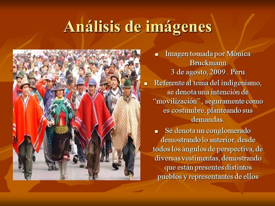 Análisis de imágenes Imagen tomada por Mônica Bruckmann 3 de agosto, 2009. Peru Imagen tomada por Mônica Bruckmann 3 de agosto, 2009. Peru Referente a