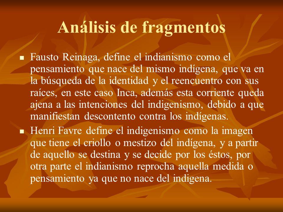 Análisis de fragmentos Fausto Reinaga, define el indianismo como el pensamiento que nace del mismo indígena, que va en la búsqueda de la identidad y e