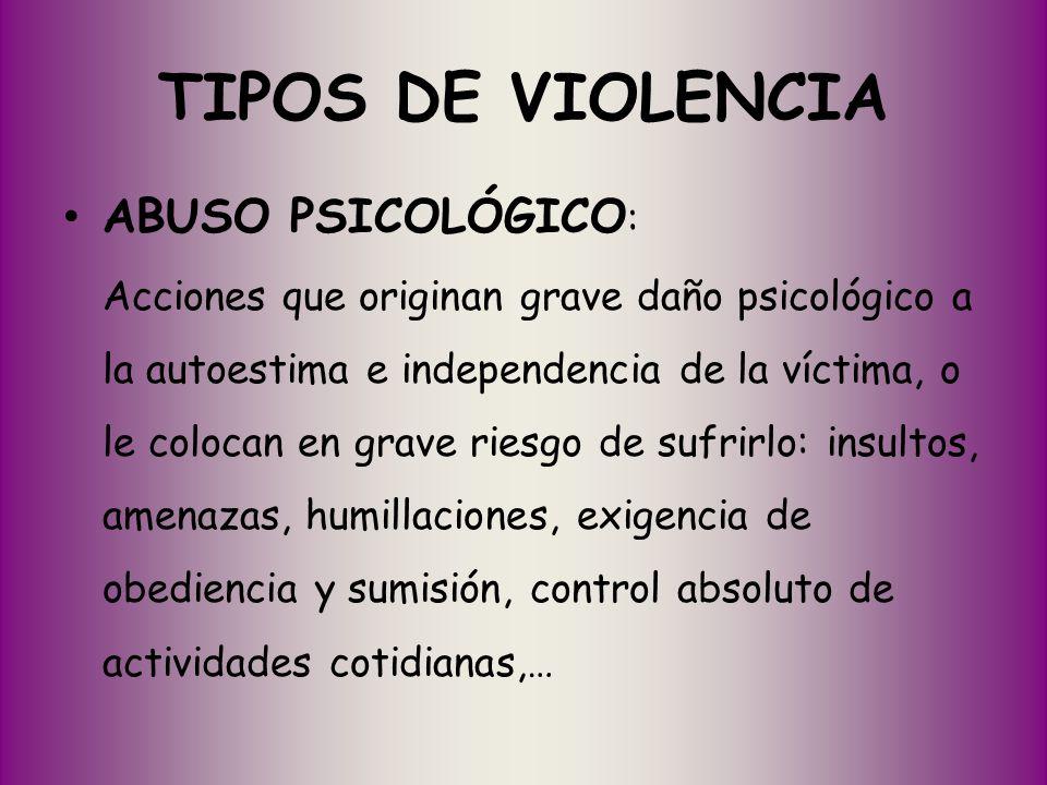 ABUSO PSICOLÓGICO : Acciones que originan grave daño psicológico a la autoestima e independencia de la víctima, o le colocan en grave riesgo de sufrir