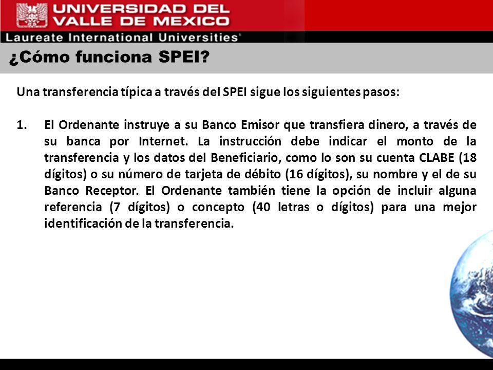 ¿Cómo funciona SPEI? Una transferencia típica a través del SPEI sigue los siguientes pasos: 1.El Ordenante instruye a su Banco Emisor que transfiera d