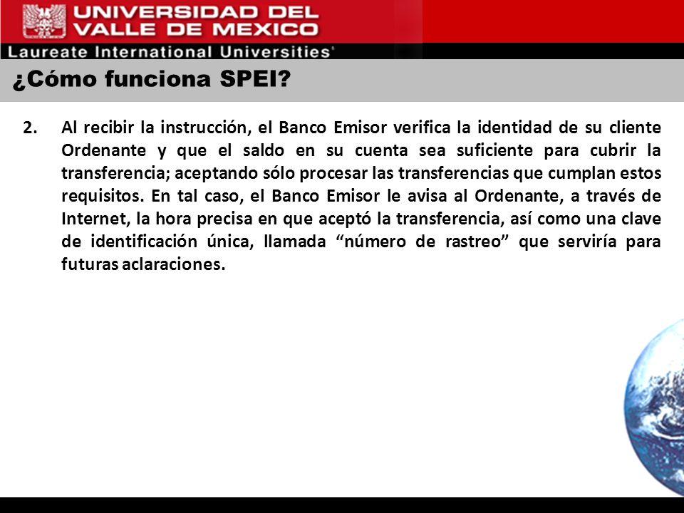 ¿Cómo funciona SPEI? 2.Al recibir la instrucción, el Banco Emisor verifica la identidad de su cliente Ordenante y que el saldo en su cuenta sea sufici