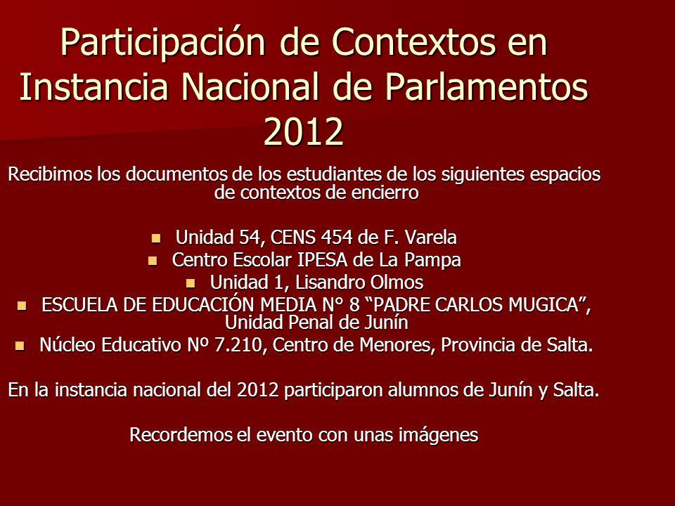 Participación de Contextos en Instancia Nacional de Parlamentos 2012 Recibimos los documentos de los estudiantes de los siguientes espacios de contextos de encierro Unidad 54, CENS 454 de F.