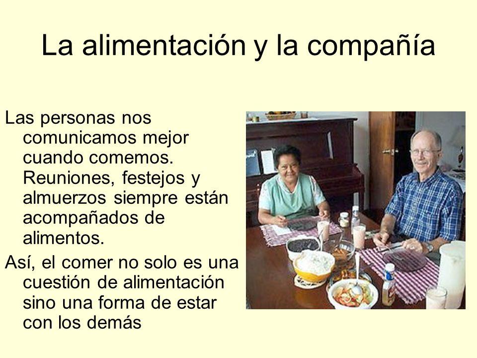 La alimentación y la compañía Las personas nos comunicamos mejor cuando comemos.