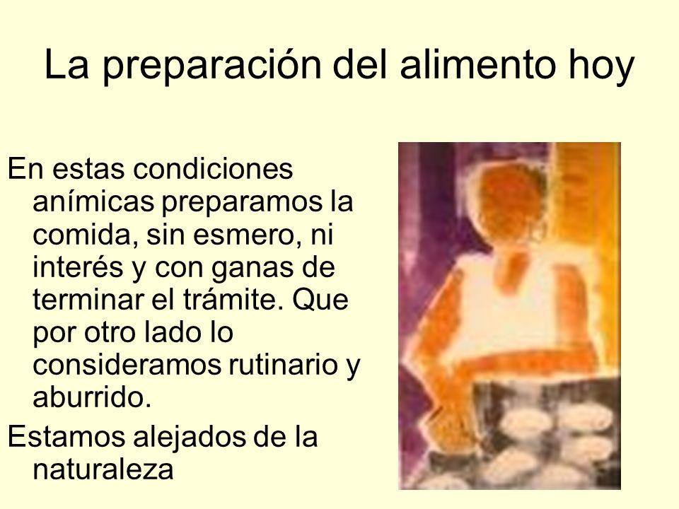 La preparación del alimento en nuestra realidad En épocas del fast-food y de distancia con nuestra esencia ya no disponemos del tiempo para ocuparnos