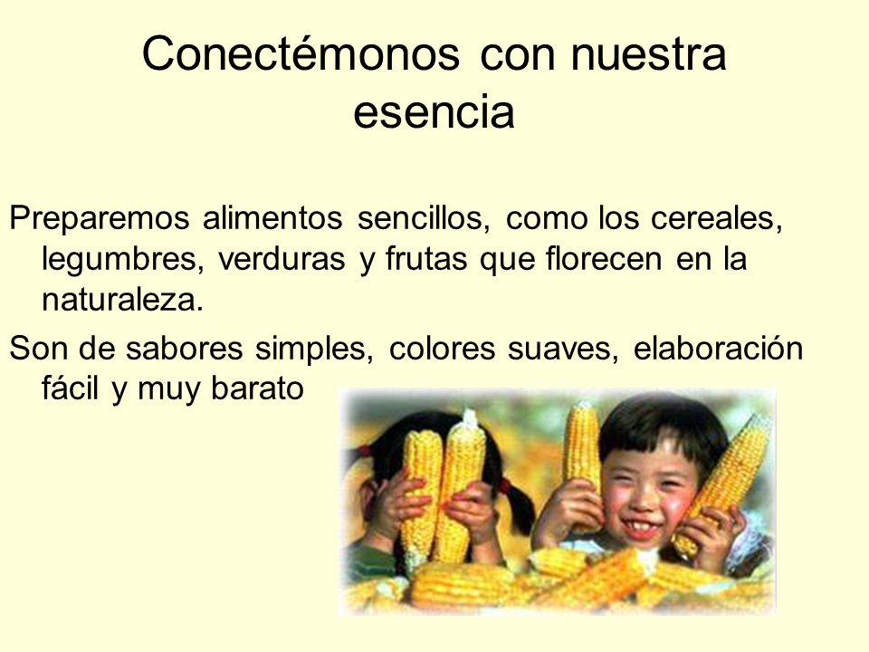 Conectémonos con nuestra esencia Preparemos alimentos sencillos, como los cereales, legumbres, verduras y frutas que florecen en la naturaleza.