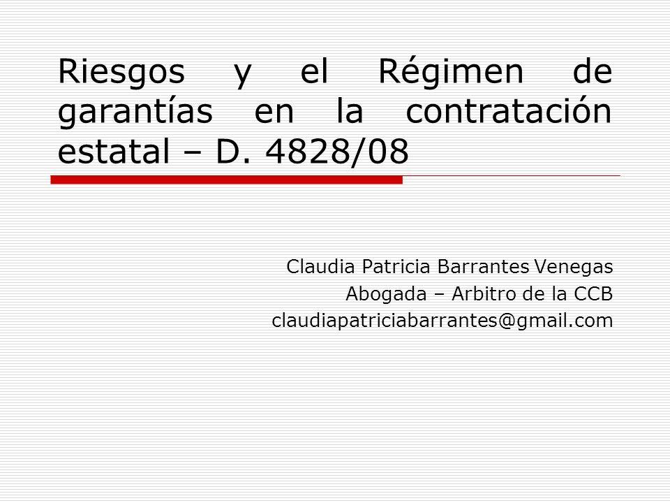 Riesgos y el Régimen de garantías en la contratación estatal – D. 4828/08 Claudia Patricia Barrantes Venegas Abogada – Arbitro de la CCB claudiapatric