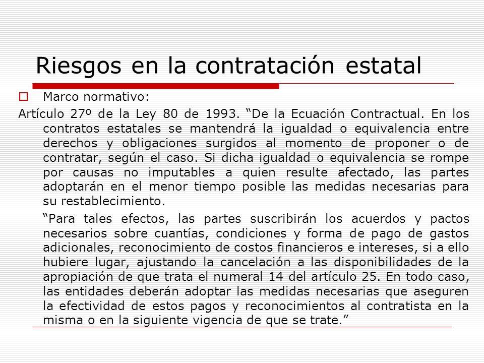 Riesgos en la contratación estatal Marco normativo: Artículo 27º de la Ley 80 de 1993. De la Ecuación Contractual. En los contratos estatales se mante