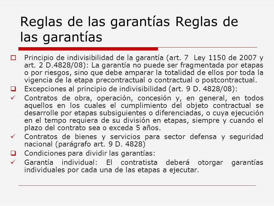 Reglas de las garantías Principio de indivisibilidad de la garantía (art. 7 Ley 1150 de 2007 y art. 2 D.4828/08): La garantía no puede ser fragmentada