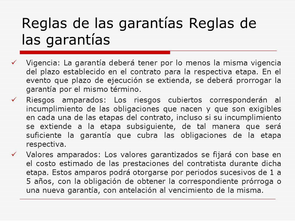 Reglas de las garantías Vigencia: La garantía deberá tener por lo menos la misma vigencia del plazo establecido en el contrato para la respectiva etap