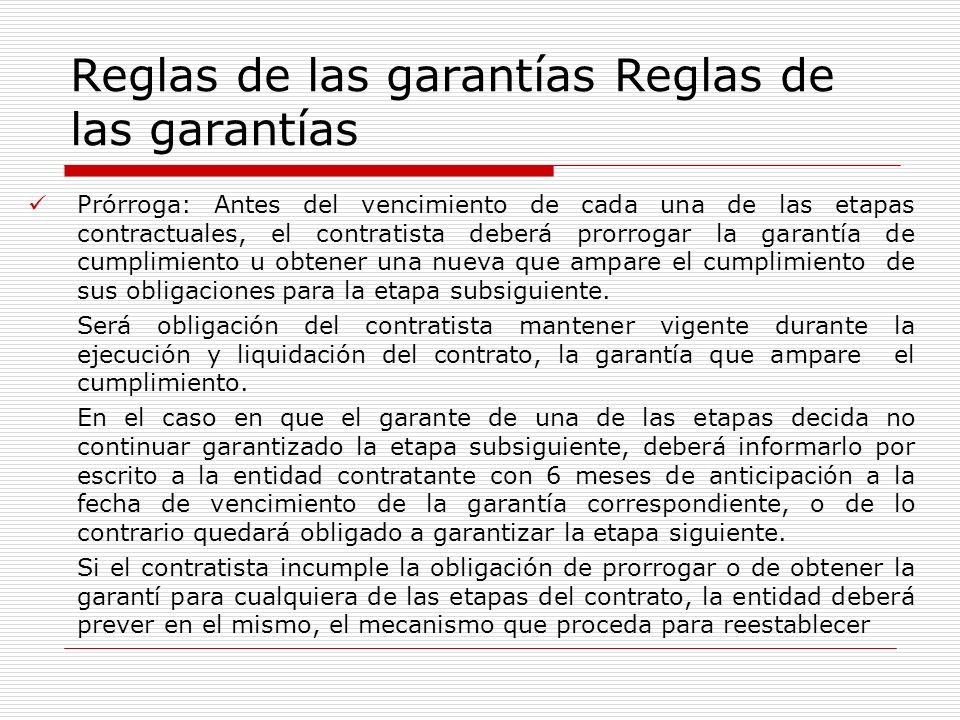 Reglas de las garantías Prórroga: Antes del vencimiento de cada una de las etapas contractuales, el contratista deberá prorrogar la garantía de cumpli