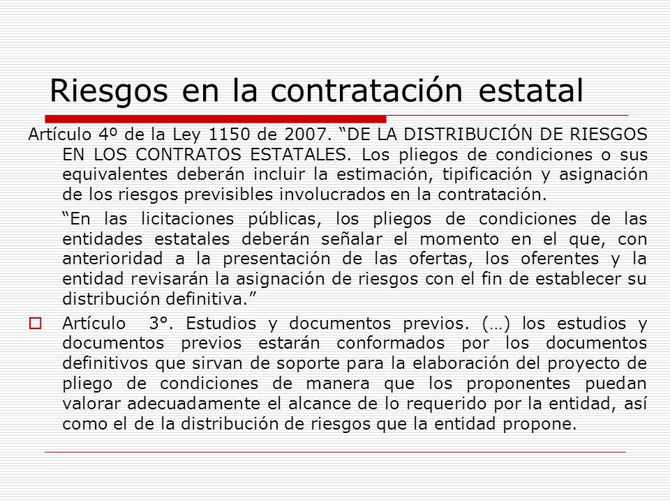 Riesgos en la contratación estatal Artículo 4º de la Ley 1150 de 2007. DE LA DISTRIBUCIÓN DE RIESGOS EN LOS CONTRATOS ESTATALES. Los pliegos de condic